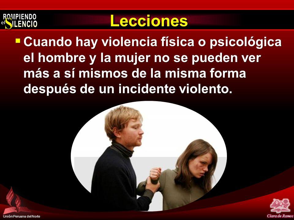 Unión Peruana del Norte LeccionesLecciones Cuando hay violencia física o psicológica el hombre y la mujer no se pueden ver más a sí mismos de la misma