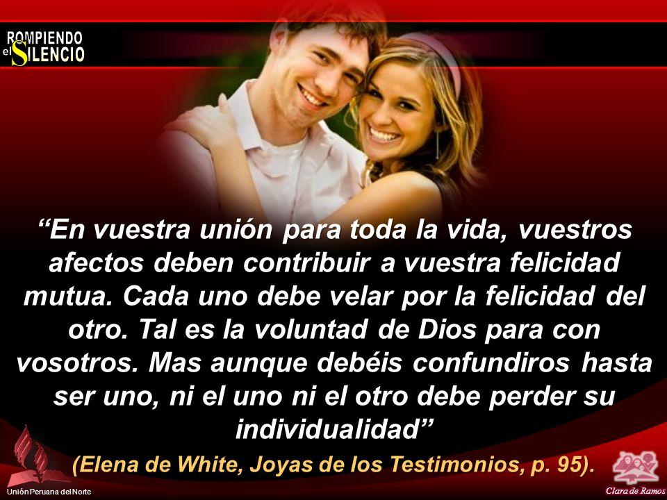Unión Peruana del Norte En vuestra unión para toda la vida, vuestros afectos deben contribuir a vuestra felicidad mutua. Cada uno debe velar por la fe