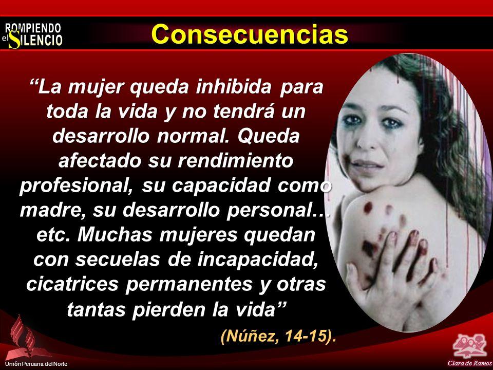 Unión Peruana del Norte ConsecuenciasConsecuencias La mujer queda inhibida para toda la vida y no tendrá un desarrollo normal. Queda afectado su rendi