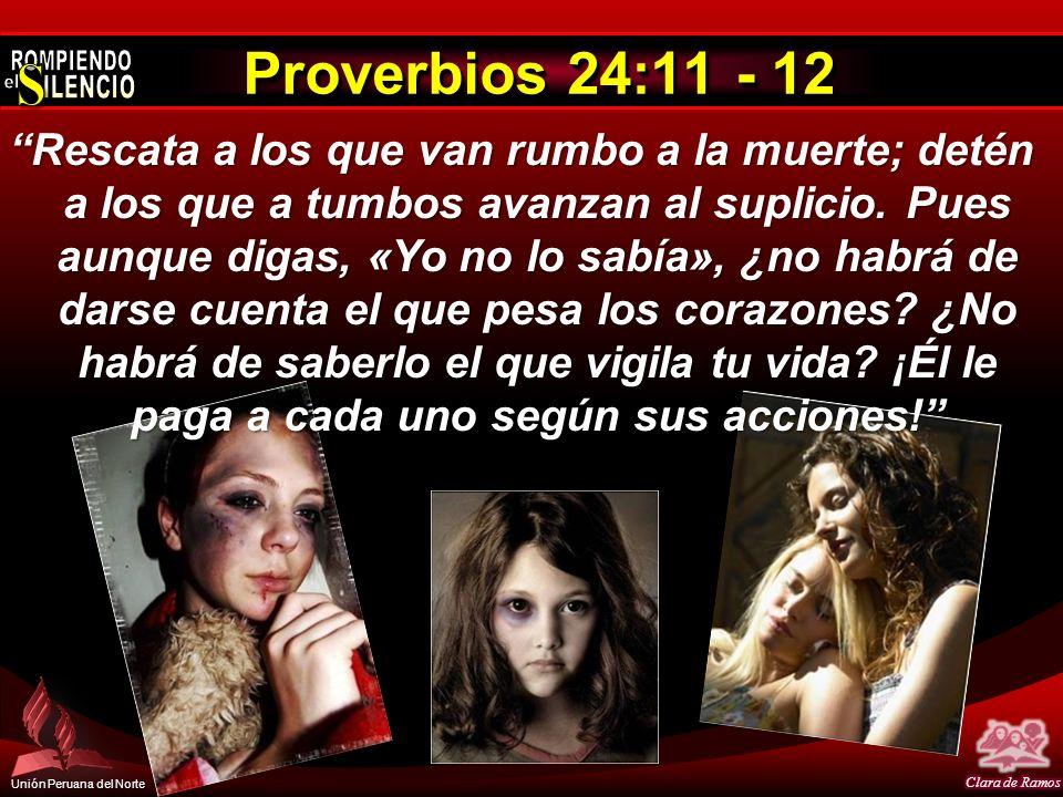 Unión Peruana del Norte Proverbios 24:11 - 12 Rescata a los que van rumbo a la muerte; detén a los que a tumbos avanzan al suplicio. Pues aunque digas