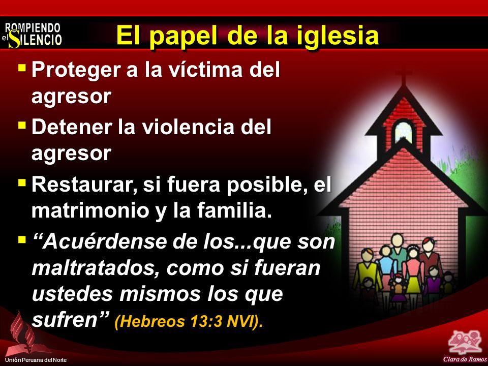 Unión Peruana del Norte El papel de la iglesia Proteger a la víctima del agresor Proteger a la víctima del agresor Detener la violencia del agresor De