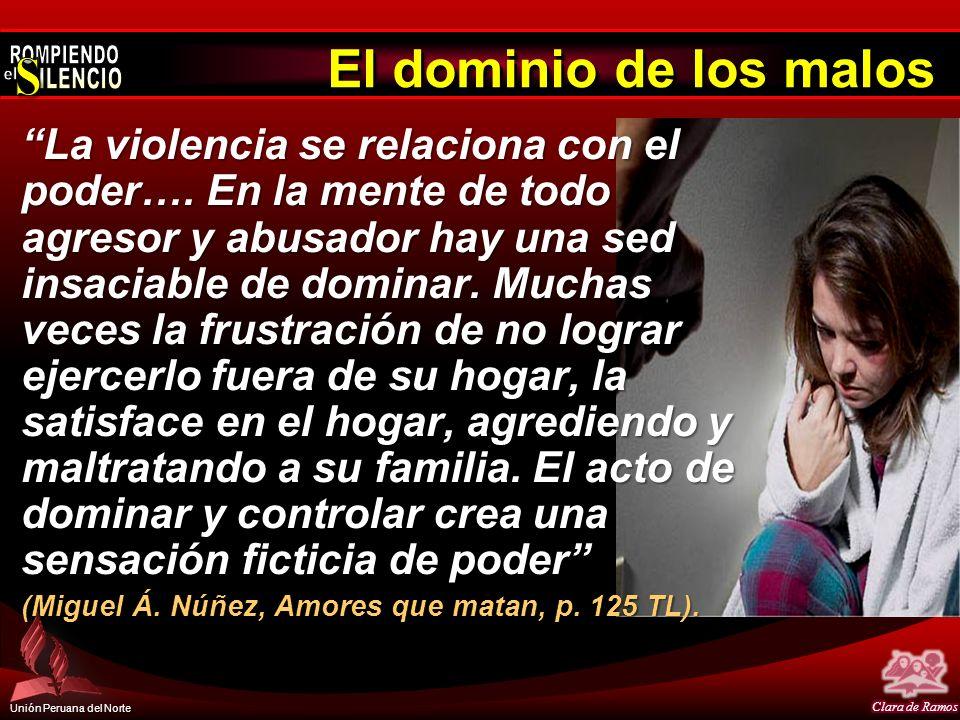 Unión Peruana del Norte El dominio de los malos La violencia se relaciona con el poder…. En la mente de todo agresor y abusador hay una sed insaciable