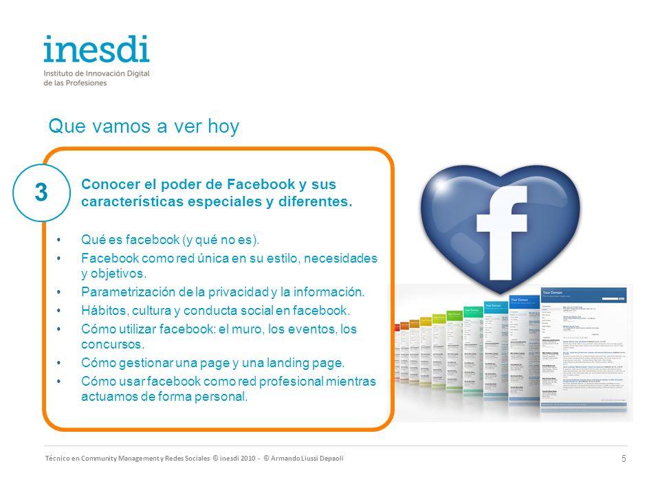 Que vamos a ver hoy Técnico en Community Management y Redes Sociales © inesdi 2010 - © Armando Liussi Depaoli 6 Herramientas y aplicaciones disponibles en la Web 2.0 diseñadas para facilitar el uso de Twitter y Facebook.