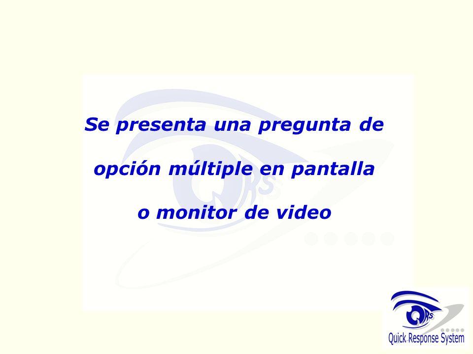 Se presenta una pregunta de opción múltiple en pantalla o monitor de video