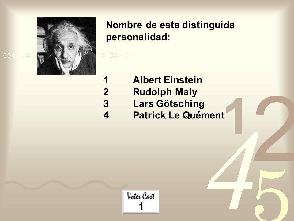 Nombre de esta distinguida personalidad: 1Albert Einstein 2Rudolph Maly 3Lars Götsching 4Patrick Le Quément