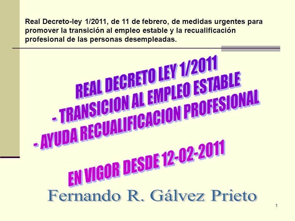 1 Real Decreto-ley 1/2011, de 11 de febrero, de medidas urgentes para promover la transición al empleo estable y la recualificación profesional de las personas desempleadas.