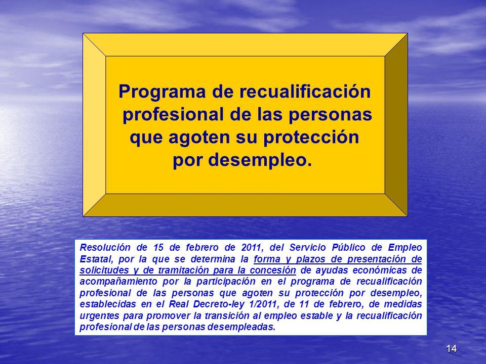 14 Programa de recualificación profesional de las personas que agoten su protección por desempleo. Resolución de 15 de febrero de 2011, del Servicio P
