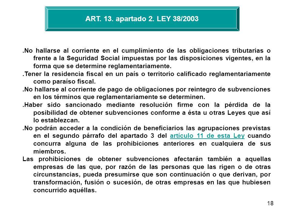18 ART. 13. apartado 2. LEY 38/2003.No hallarse al corriente en el cumplimiento de las obligaciones tributarias o frente a la Seguridad Social impuest