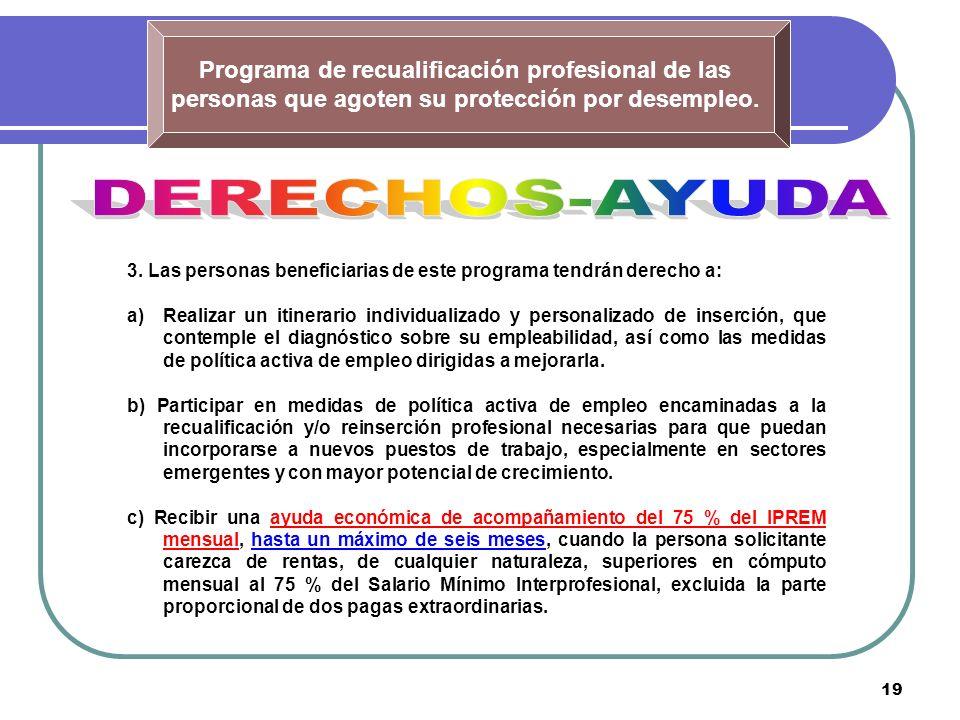 19 Programa de recualificación profesional de las personas que agoten su protección por desempleo. 3. Las personas beneficiarias de este programa tend