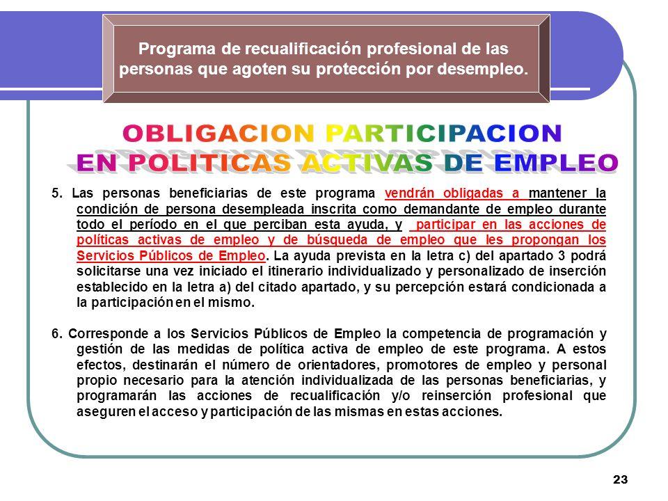 23 Programa de recualificación profesional de las personas que agoten su protección por desempleo. 5. Las personas beneficiarias de este programa vend