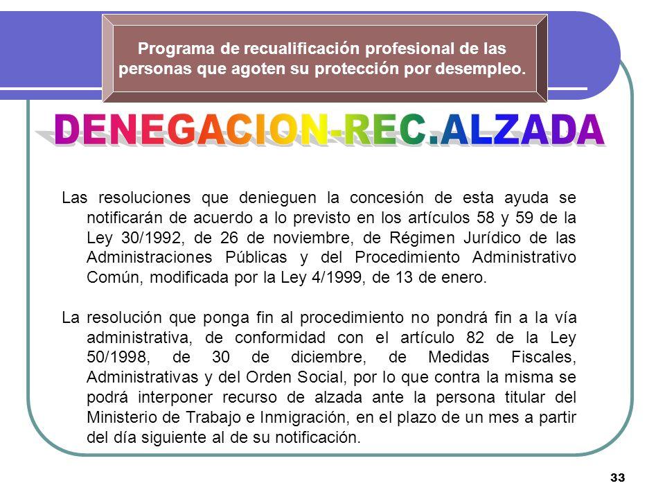 33 Programa de recualificación profesional de las personas que agoten su protección por desempleo. Las resoluciones que denieguen la concesión de esta