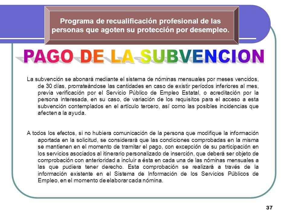 37 Programa de recualificación profesional de las personas que agoten su protección por desempleo. La subvención se abonará mediante el sistema de nóm