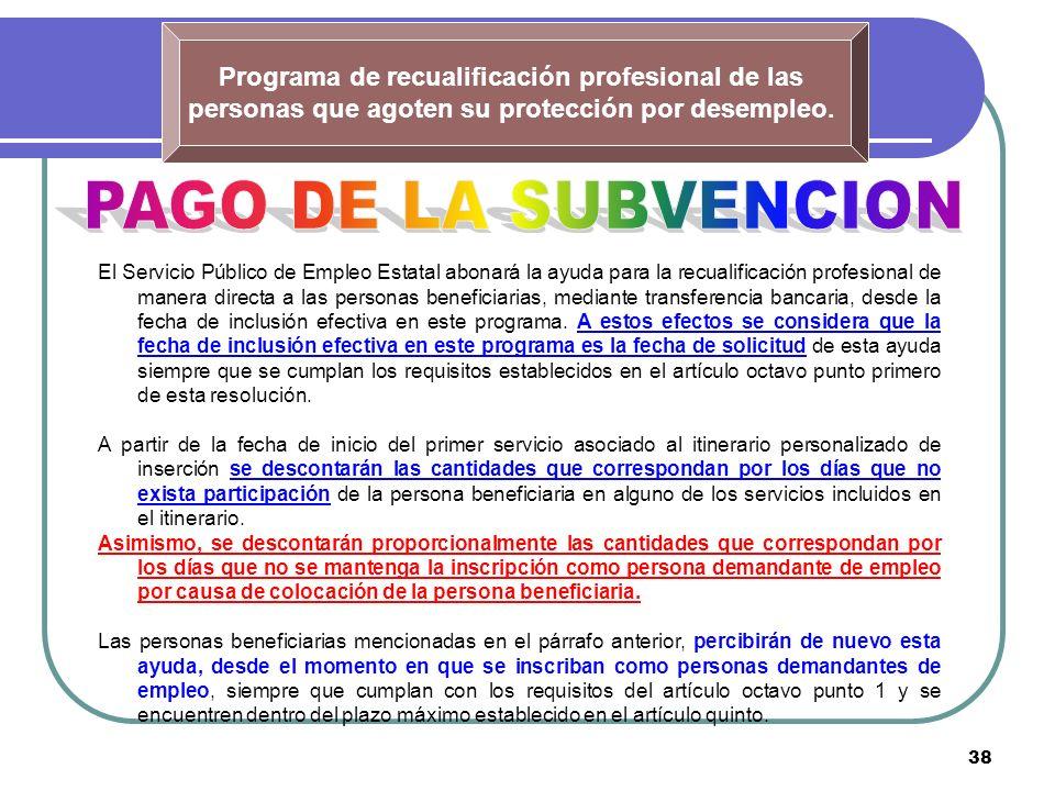 38 Programa de recualificación profesional de las personas que agoten su protección por desempleo. El Servicio Público de Empleo Estatal abonará la ay