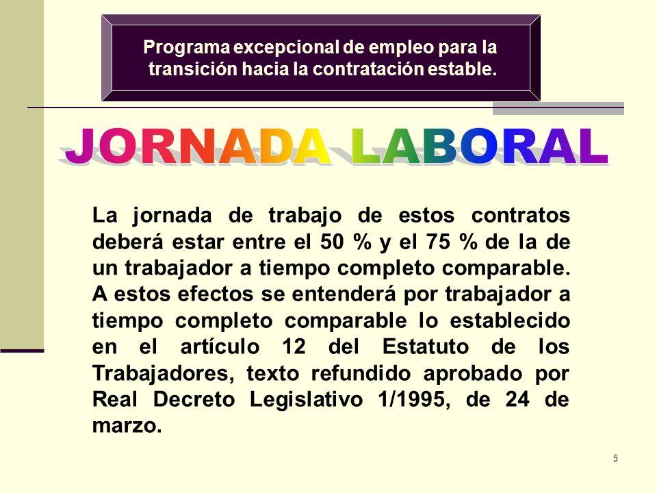 5 Programa excepcional de empleo para la transición hacia la contratación estable. La jornada de trabajo de estos contratos deberá estar entre el 50 %