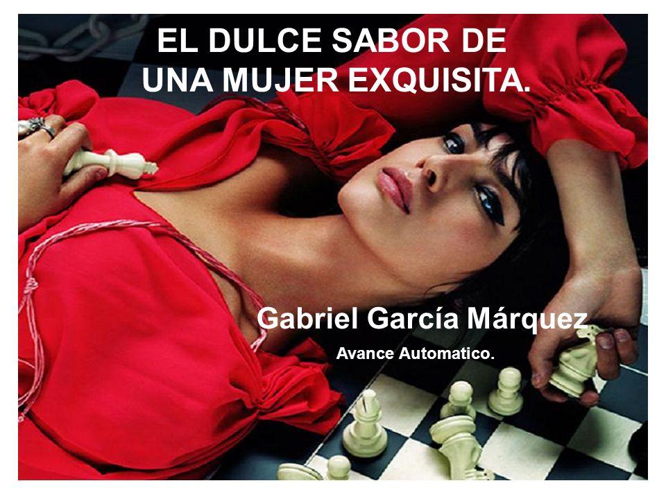 EL DULCE SABOR DE UNA MUJER EXQUISITA.Gabriel García Márquez Avance Automatico.