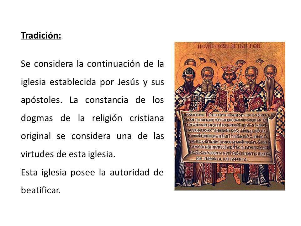 Tradición: Se considera la continuación de la iglesia establecida por Jesús y sus apóstoles. La constancia de los dogmas de la religión cristiana orig