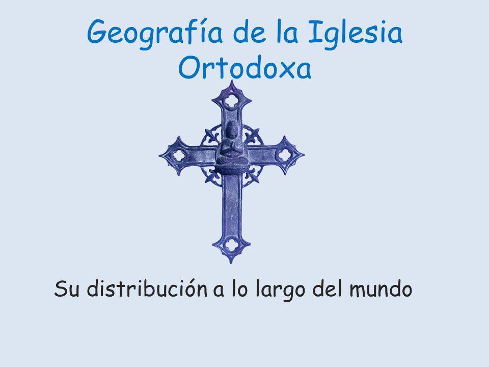 Geografía de la Iglesia Ortodoxa Su distribución a lo largo del mundo