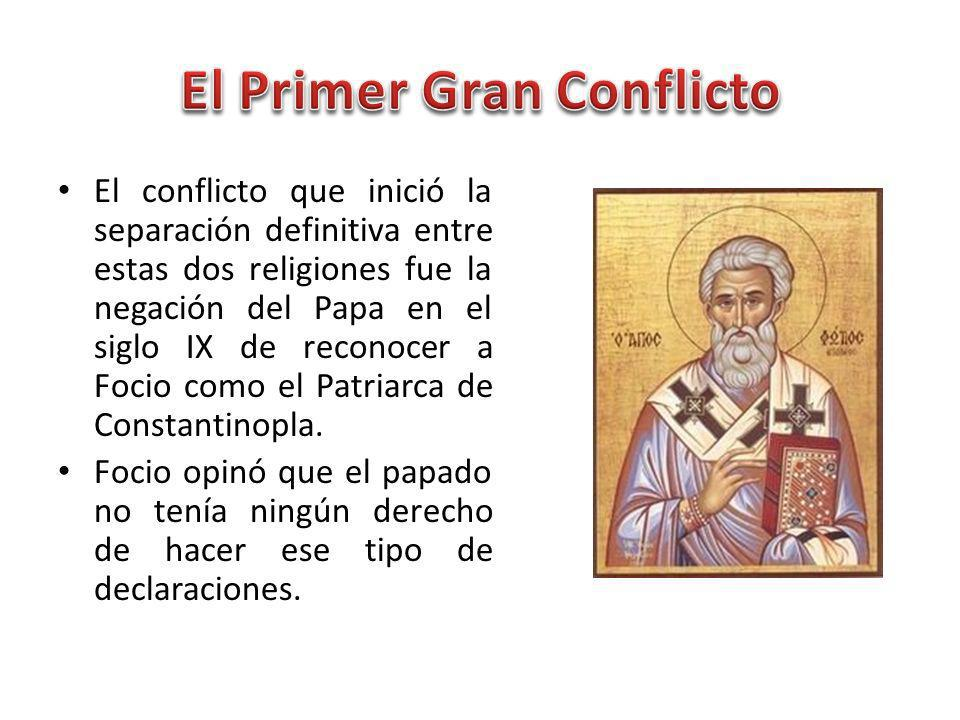 El conflicto que inició la separación definitiva entre estas dos religiones fue la negación del Papa en el siglo IX de reconocer a Focio como el Patriarca de Constantinopla.
