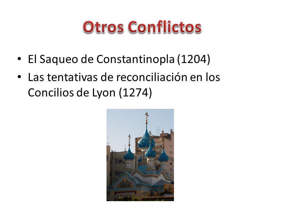 El Saqueo de Constantinopla (1204) Las tentativas de reconciliación en los Concilios de Lyon (1274)