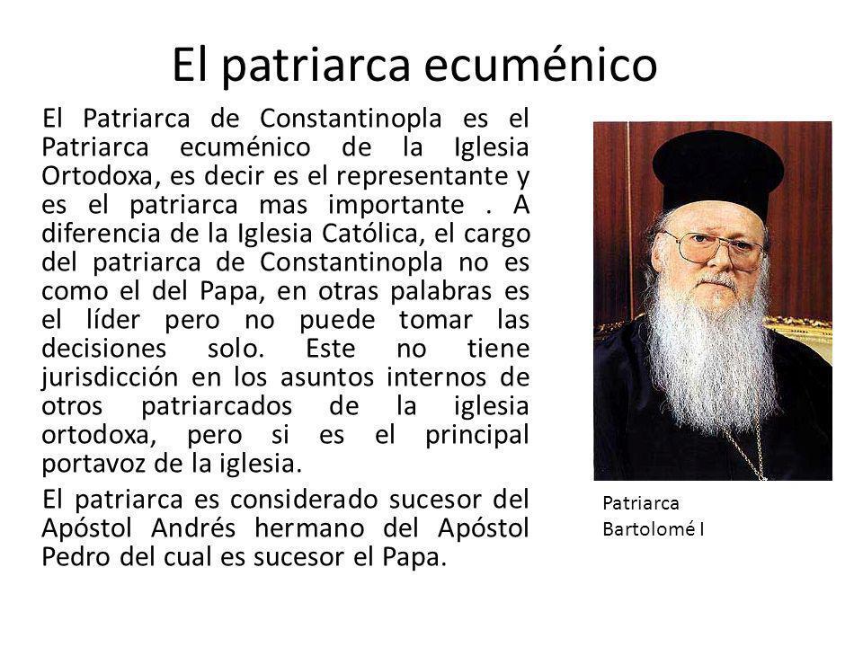 El Patriarca de Constantinopla es el Patriarca ecuménico de la Iglesia Ortodoxa, es decir es el representante y es el patriarca mas importante.