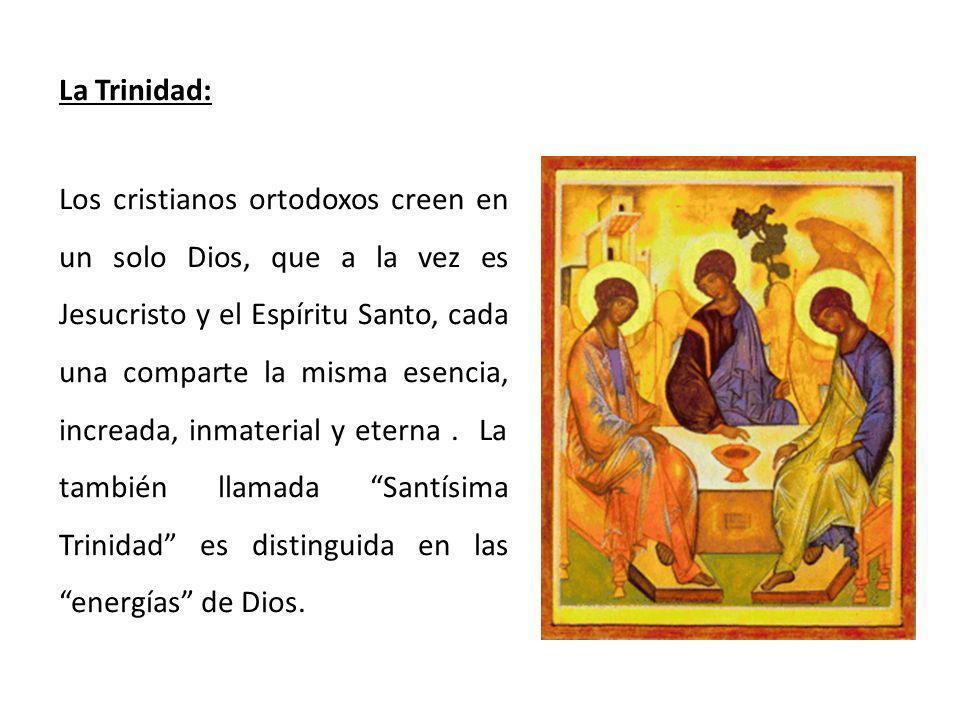 La Trinidad: Los cristianos ortodoxos creen en un solo Dios, que a la vez es Jesucristo y el Espíritu Santo, cada una comparte la misma esencia, incre