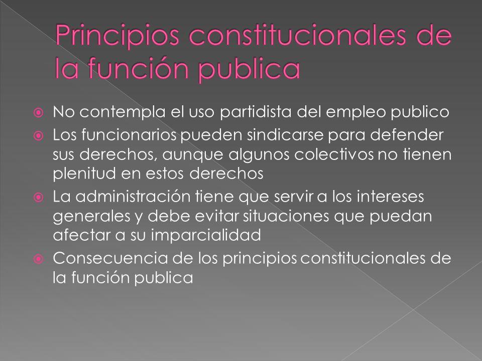 No contempla el uso partidista del empleo publico Los funcionarios pueden sindicarse para defender sus derechos, aunque algunos colectivos no tienen p