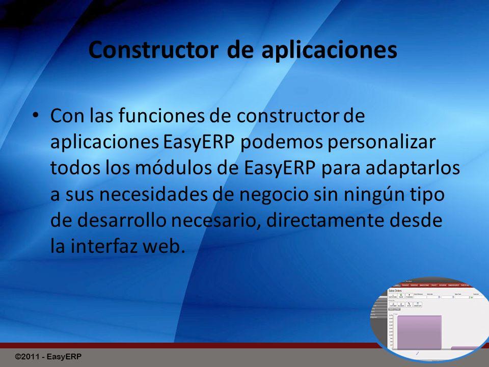 Constructor de aplicaciones Con las funciones de constructor de aplicaciones EasyERP podemos personalizar todos los módulos de EasyERP para adaptarlos a sus necesidades de negocio sin ningún tipo de desarrollo necesario, directamente desde la interfaz web.