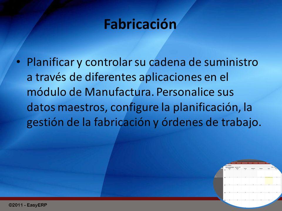 Fabricación Planificar y controlar su cadena de suministro a través de diferentes aplicaciones en el módulo de Manufactura.