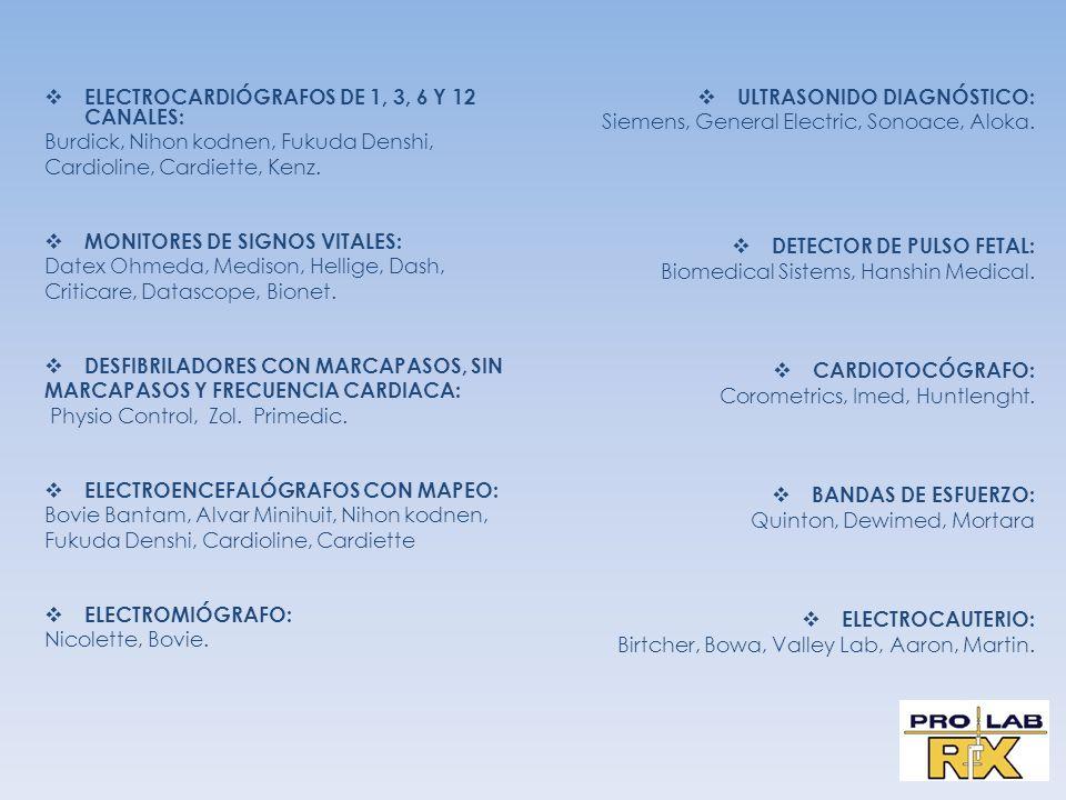 ELECTROCARDIÓGRAFOS DE 1, 3, 6 Y 12 CANALES: Burdick, Nihon kodnen, Fukuda Denshi, Cardioline, Cardiette, Kenz. MONITORES DE SIGNOS VITALES: Datex Ohm