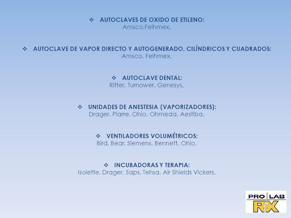 AUTOCLAVES DE OXIDO DE ETILENO: Amsco,Felhmex. AUTOCLAVE DE VAPOR DIRECTO Y AUTOGENERADO, CILÍNDRICOS Y CUADRADOS: Amsco, Felhmex. AUTOCLAVE DENTAL: R