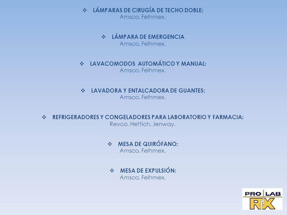 LÁMPARAS DE CIRUGÍA DE TECHO DOBLE: Amsco, Felhmex. LÁMPARA DE EMERGENCIA Amsco, Felhmex. LAVACOMODOS AUTOMÁTICO Y MANUAL: Amsco, Felhmex. LAVADORA Y