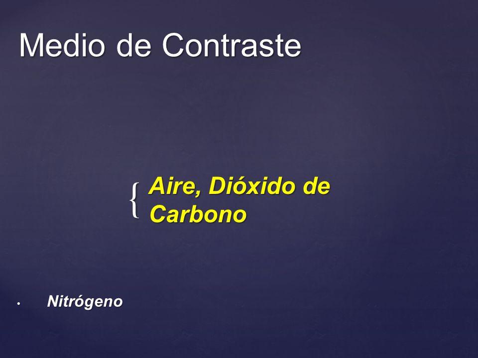 { Aire, Dióxido de Carbono Medio de Contraste Nitrógeno Nitrógeno
