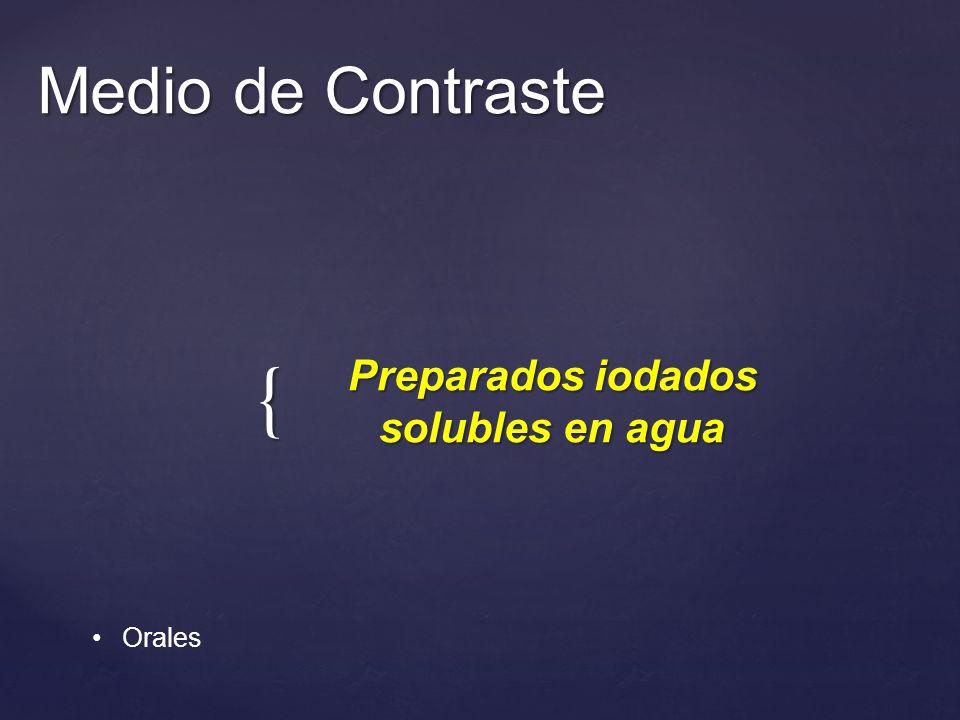 { Medio de Contraste Preparados iodados solubles en agua Orales