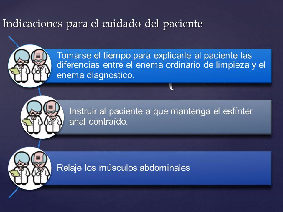 { Indicaciones para el cuidado del paciente Tomarse el tiempo para explicarle al paciente las diferencias entre el enema ordinario de limpieza y el en
