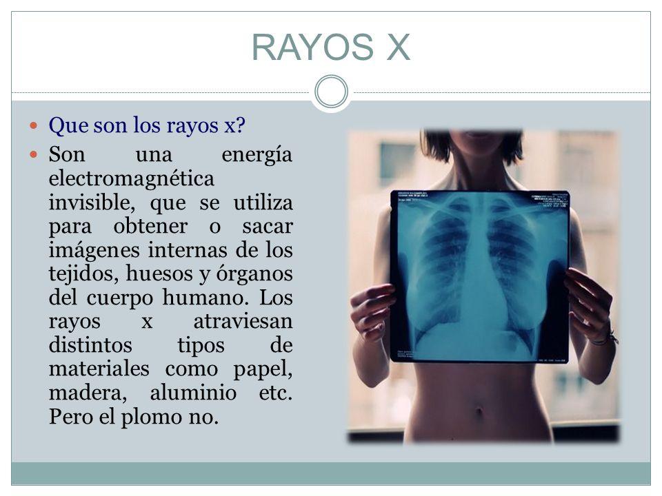 RAYOS X Que son los rayos x? Son una energía electromagnética invisible, que se utiliza para obtener o sacar imágenes internas de los tejidos, huesos