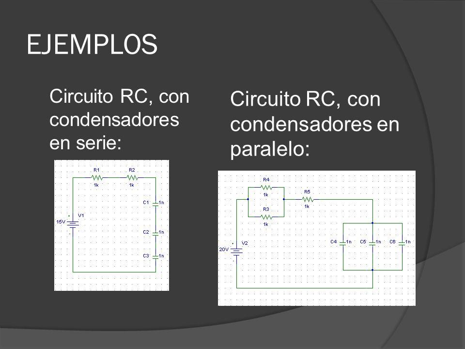 EJEMPLOS Circuito RC, con condensadores en serie: Circuito RC, con condensadores en paralelo: