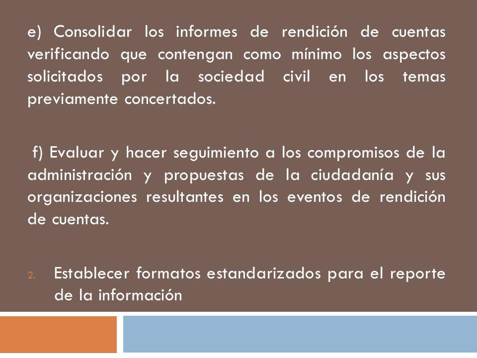 e) Consolidar los informes de rendición de cuentas verificando que contengan como mínimo los aspectos solicitados por la sociedad civil en los temas p