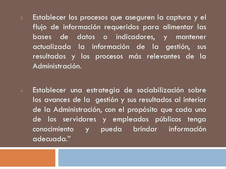 3. Establecer los procesos que aseguren la captura y el flujo de información requeridos para alimentar las bases de datos o indicadores, y mantener ac