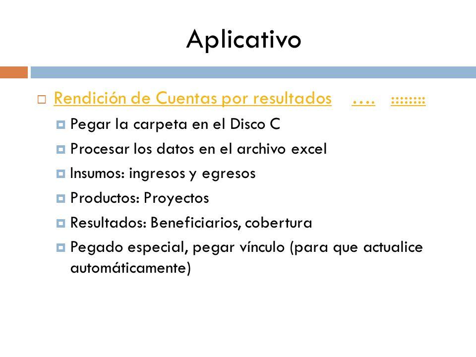 Aplicativo Rendición de Cuentas por resultados …. :::::::: Rendición de Cuentas por resultados….:::::::: Pegar la carpeta en el Disco C Procesar los d