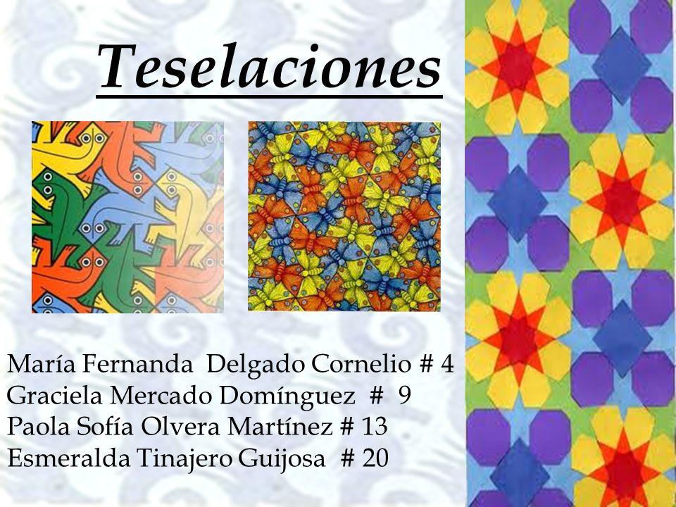 Teselaciones María Fernanda Delgado Cornelio # 4 Graciela Mercado Domínguez # 9 Paola Sofía Olvera Martínez # 13 Esmeralda Tinajero Guijosa # 20