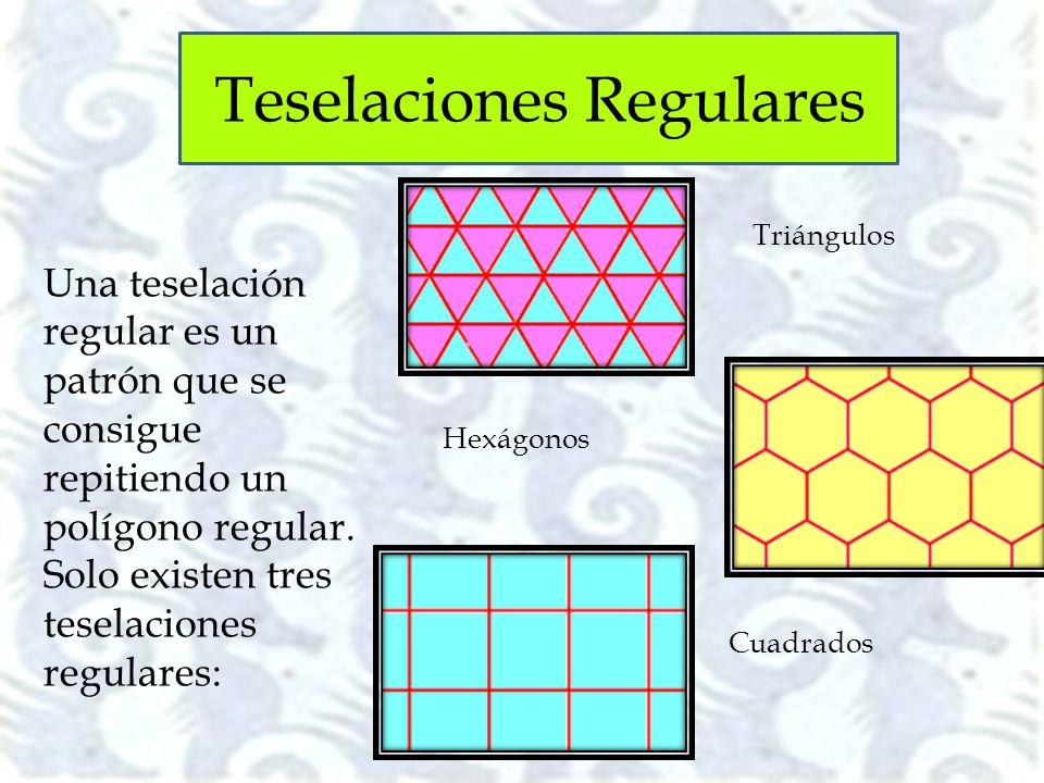 Triángulos Hexágonos Cuadrados Una teselación regular es un patrón que se consigue repitiendo un polígono regular. Solo existen tres teselaciones regu