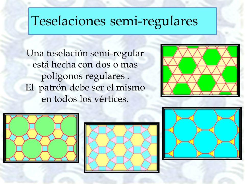 Una teselación semi-regular está hecha con dos o mas polígonos regulares. El patrón debe ser el mismo en todos los vértices. Teselaciones semi-regular