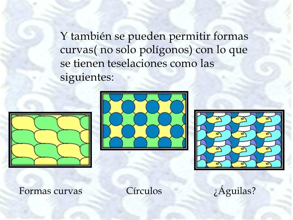 Y también se pueden permitir formas curvas( no solo polígonos) con lo que se tienen teselaciones como las siguientes: Formas curvas Círculos ¿Águilas?