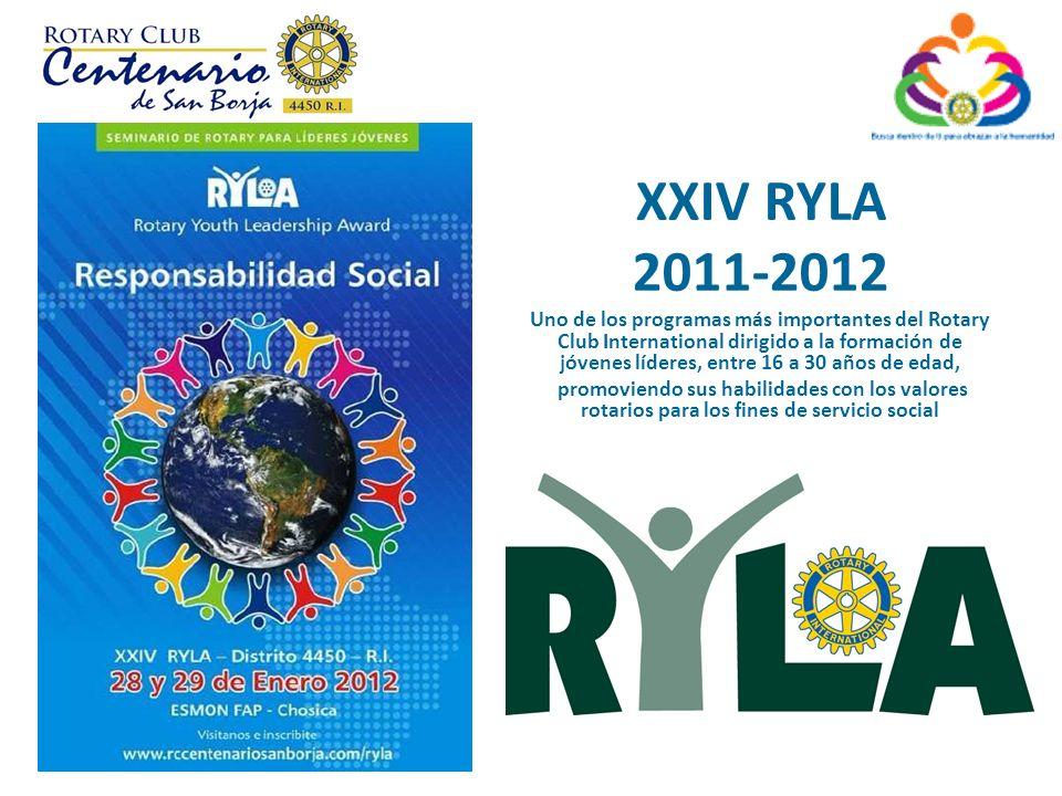 XXIV RYLA 2011-2012 Uno de los programas más importantes del Rotary Club International dirigido a la formación de jóvenes líderes, entre 16 a 30 años de edad, promoviendo sus habilidades con los valores rotarios para los fines de servicio social