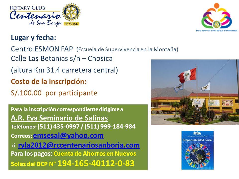 Lugar y fecha: Centro ESMON FAP (Escuela de Supervivencia en la Montaña) Calle Las Betanias s/n – Chosica (altura Km 31.4 carretera central) Costo de la inscripción: S/.100.00 por participante Para la inscripción correspondiente dirigirse a A.R.