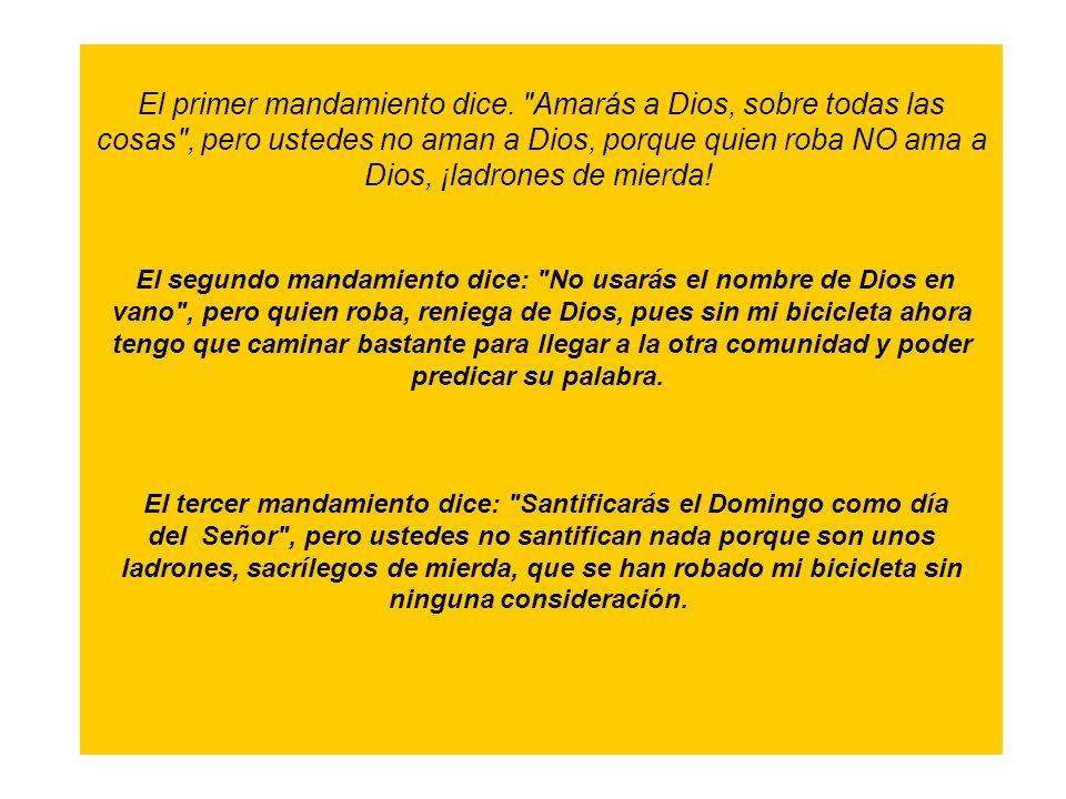 LA BICICLETA DEL CURA En la misa dominical, al momento de la prédica, un cura de pueblo, muy enojado, se apoya en el púlpito y dice con tono muy grave