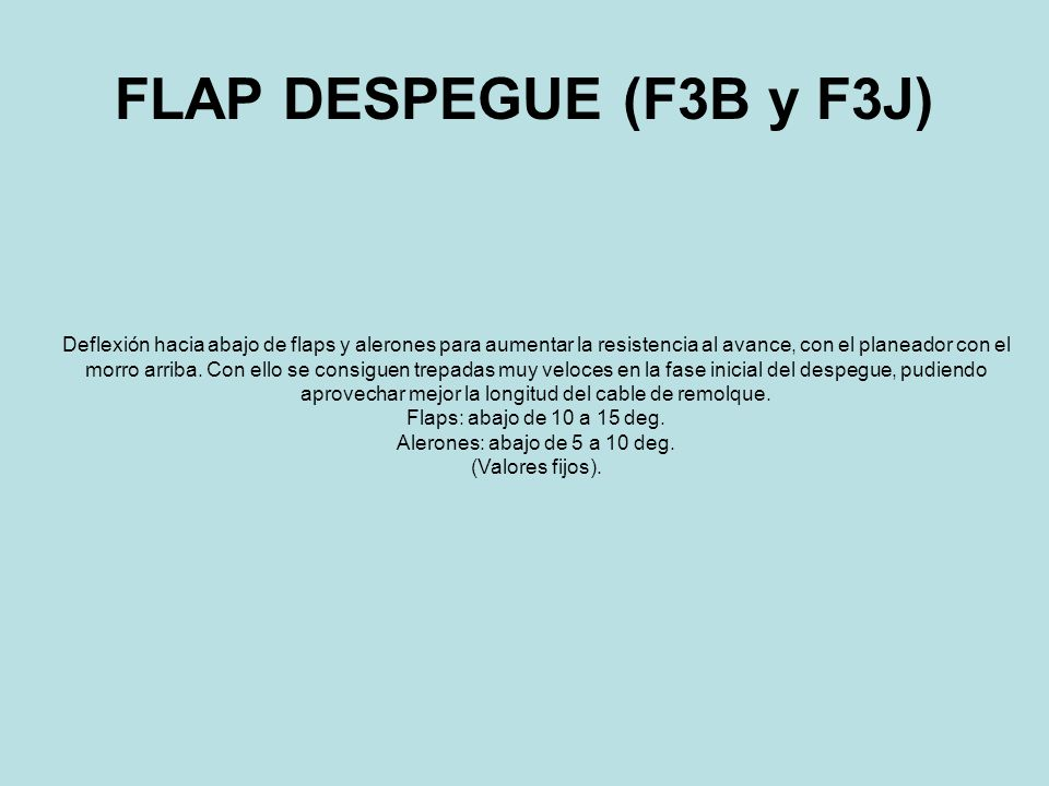 FLAP DESPEGUE (F3B y F3J) Deflexión hacia abajo de flaps y alerones para aumentar la resistencia al avance, con el planeador con el morro arriba. Con