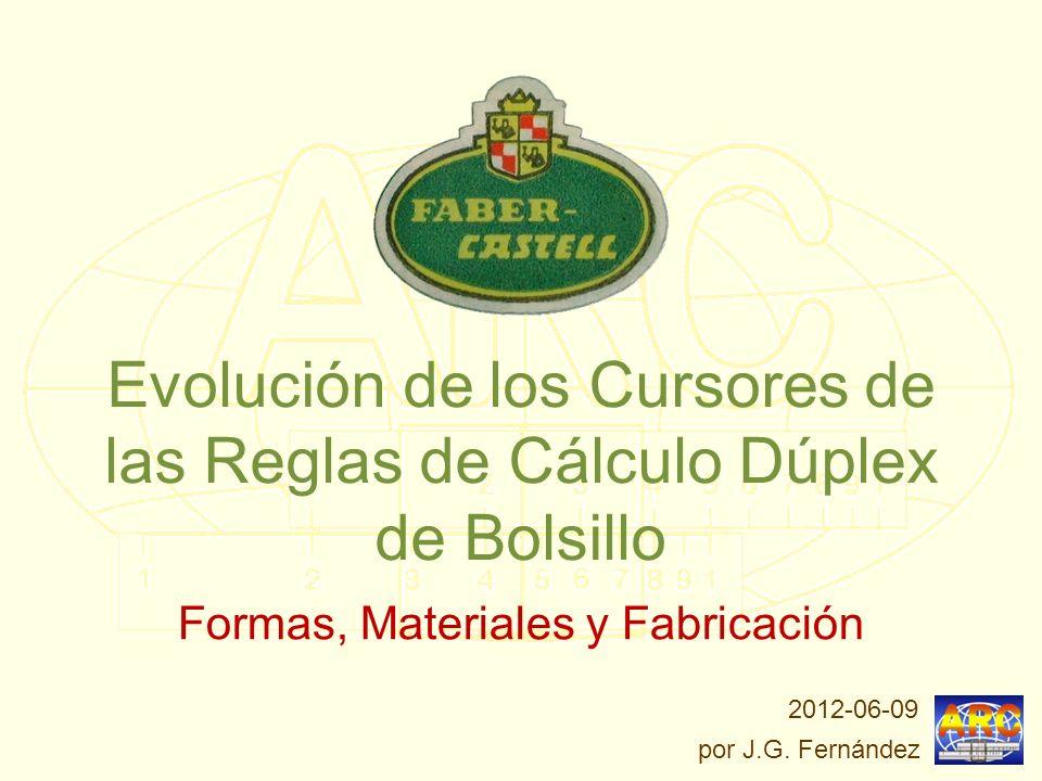 Evolución de los Cursores de las Reglas de Cálculo Dúplex de Bolsillo Las Reglas Los modelos dúplex de Faber Castell considerados (1958 – 1975): 62/8262/83 62/83N62/82N 63/8263/83
