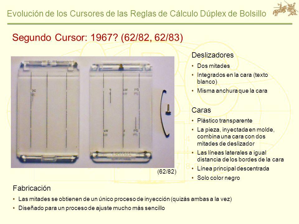 Evolución de los Cursores de las Reglas de Cálculo Dúplex de Bolsillo Segundo Cursor: 1967? (62/82, 62/83) Deslizadores Dos mitades Integrados en la c