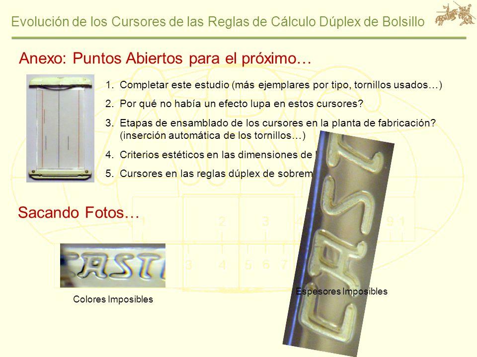 Evolución de los Cursores de las Reglas de Cálculo Dúplex de Bolsillo Anexo: Puntos Abiertos para el próximo… 1.Completar este estudio (más ejemplares